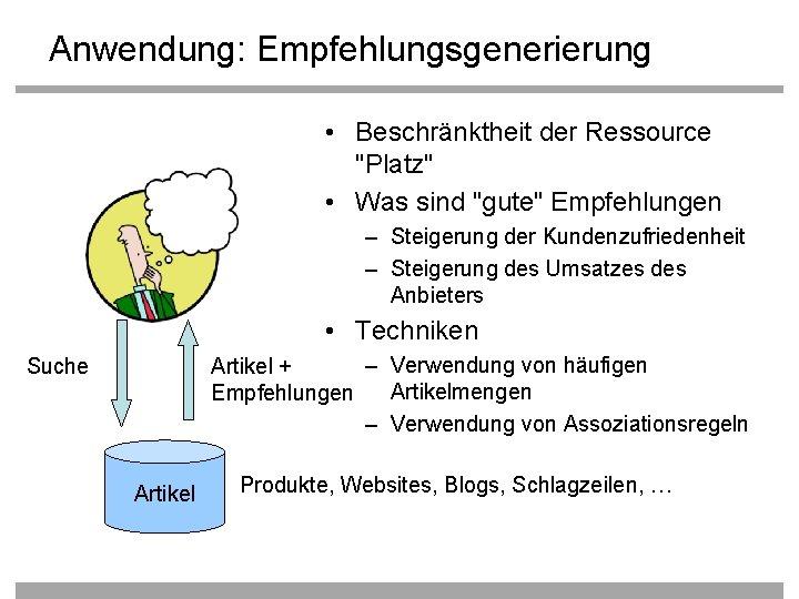"""Anwendung: Empfehlungsgenerierung • Beschränktheit der Ressource """"Platz"""" • Was sind """"gute"""" Empfehlungen – Steigerung"""