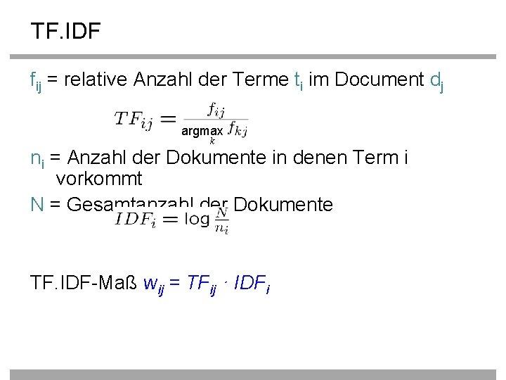 TF. IDF fij = relative Anzahl der Terme ti im Document dj argmax k