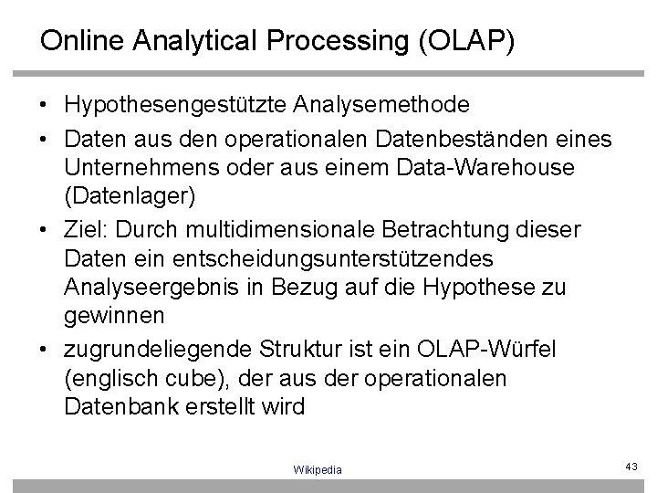 Online Analytical Processing (OLAP) • Hypothesengestützte Analysemethode • Daten aus den operationalen Datenbeständen eines
