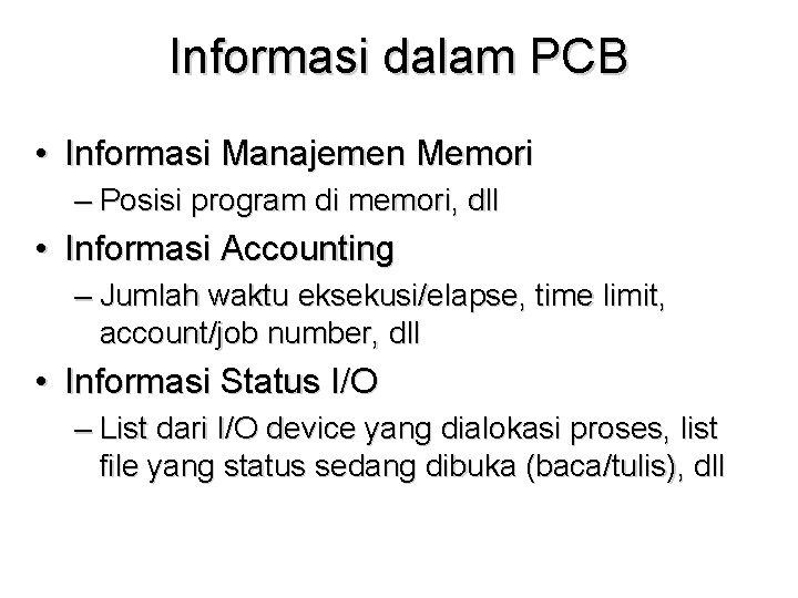 Informasi dalam PCB • Informasi Manajemen Memori – Posisi program di memori, dll •