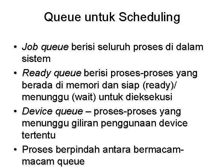 Queue untuk Scheduling • Job queue berisi seluruh proses di dalam sistem • Ready