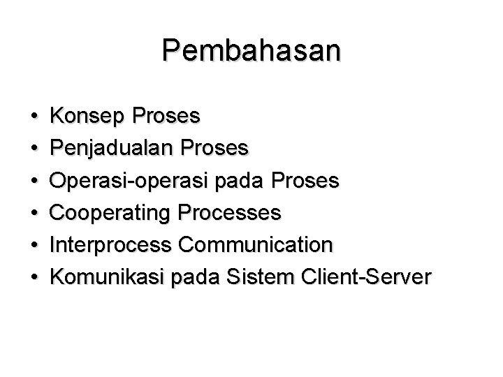 Pembahasan • • • Konsep Proses Penjadualan Proses Operasi-operasi pada Proses Cooperating Processes Interprocess
