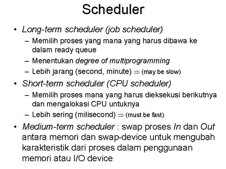 Scheduler • Long-term scheduler (job scheduler) – Memilih proses yang mana yang harus dibawa