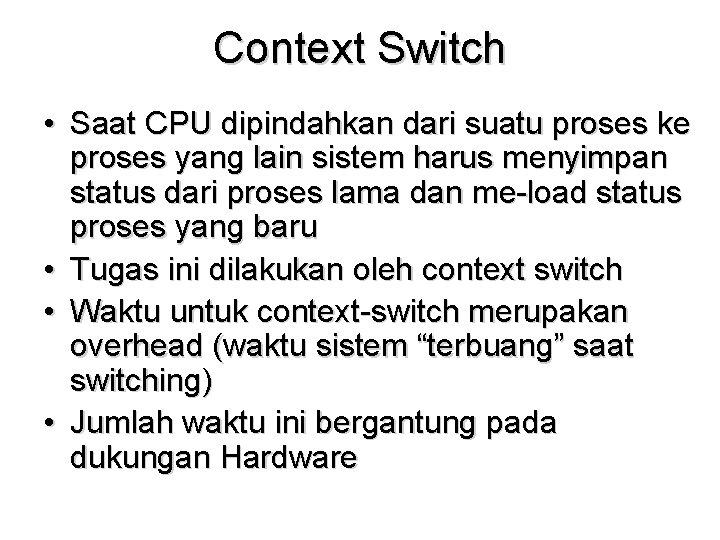 Context Switch • Saat CPU dipindahkan dari suatu proses ke proses yang lain sistem