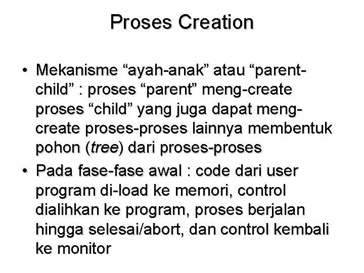"Proses Creation • Mekanisme ""ayah-anak"" atau ""parentchild"" : proses ""parent"" meng-create proses ""child"" yang"