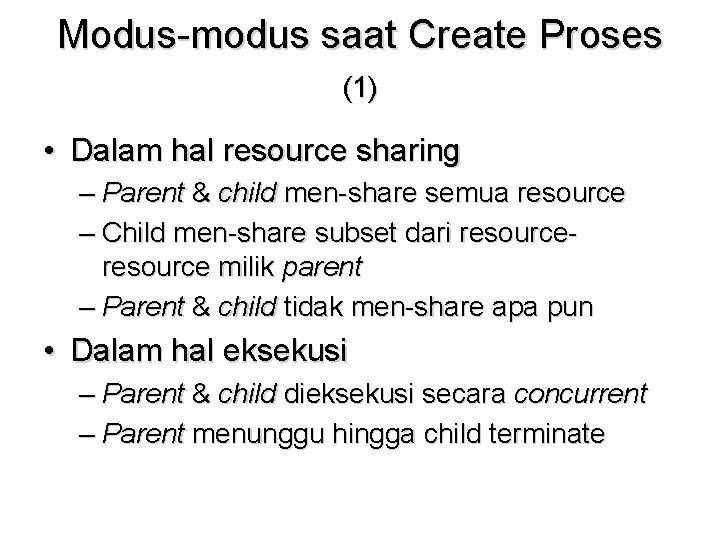 Modus-modus saat Create Proses (1) • Dalam hal resource sharing – Parent & child