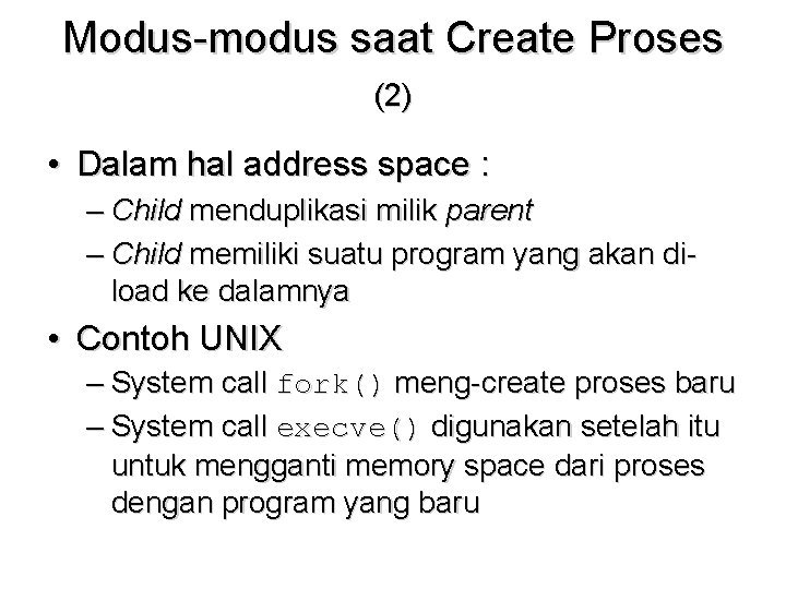 Modus-modus saat Create Proses (2) • Dalam hal address space : – Child menduplikasi