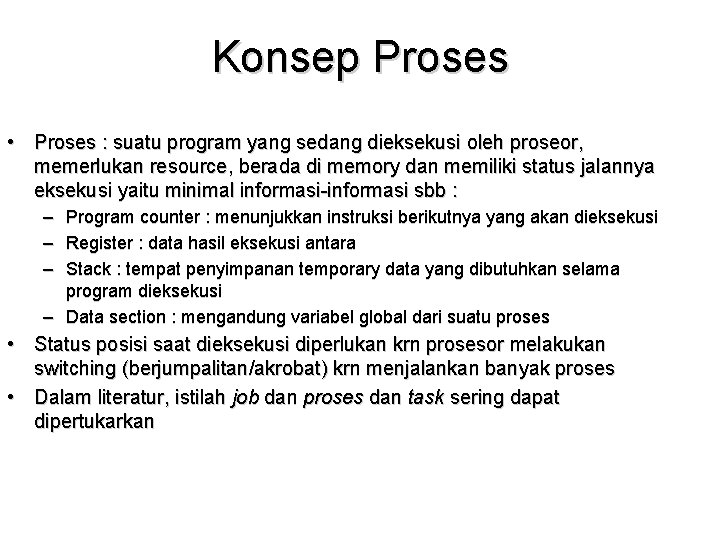 Konsep Proses • Proses : suatu program yang sedang dieksekusi oleh proseor, memerlukan resource,