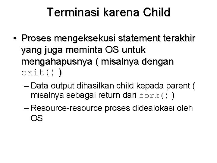 Terminasi karena Child • Proses mengeksekusi statement terakhir yang juga meminta OS untuk mengahapusnya