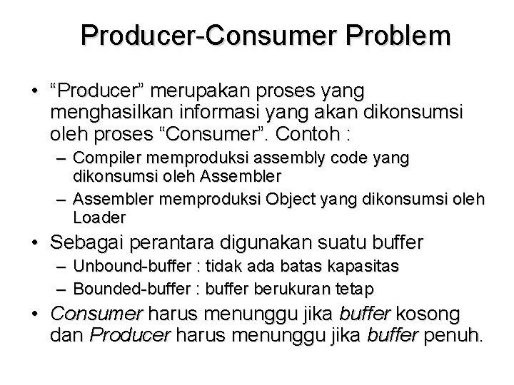"Producer-Consumer Problem • ""Producer"" merupakan proses yang menghasilkan informasi yang akan dikonsumsi oleh proses"