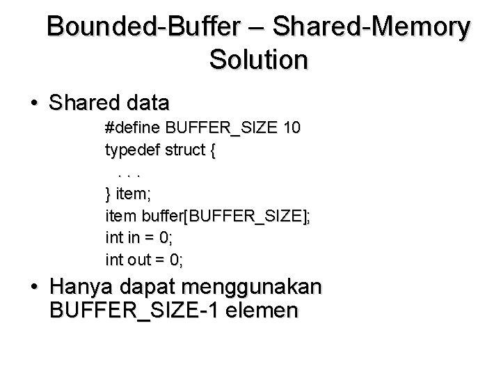 Bounded-Buffer – Shared-Memory Solution • Shared data #define BUFFER_SIZE 10 typedef struct {. .