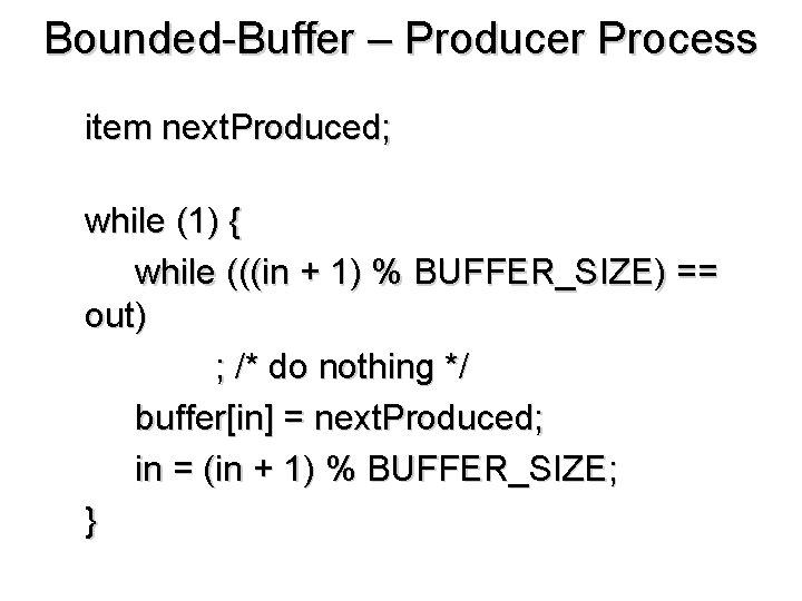 Bounded-Buffer – Producer Process item next. Produced; while (1) { while (((in + 1)