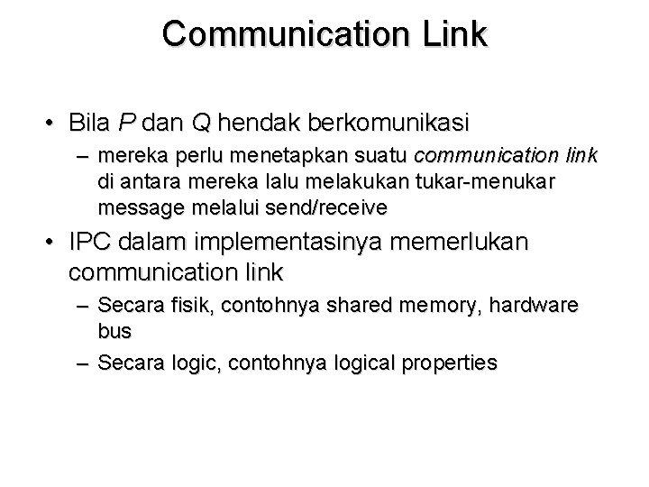 Communication Link • Bila P dan Q hendak berkomunikasi – mereka perlu menetapkan suatu