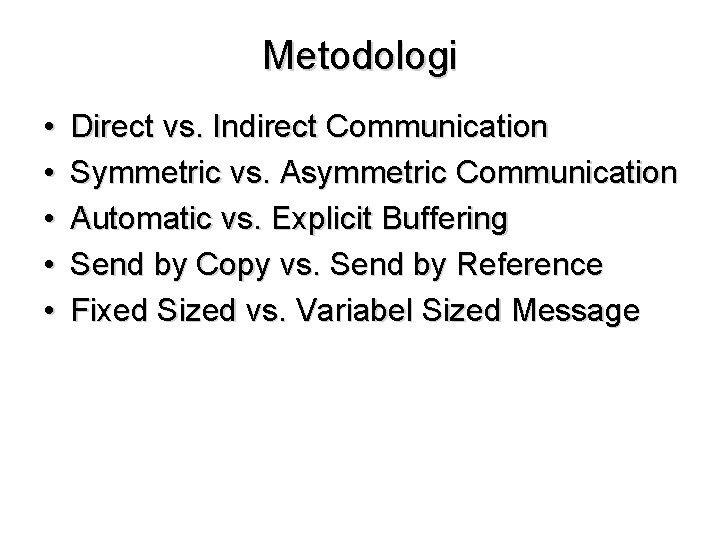 Metodologi • • • Direct vs. Indirect Communication Symmetric vs. Asymmetric Communication Automatic vs.