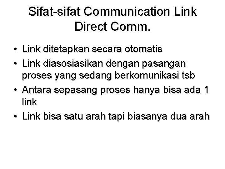 Sifat-sifat Communication Link Direct Comm. • Link ditetapkan secara otomatis • Link diasosiasikan dengan