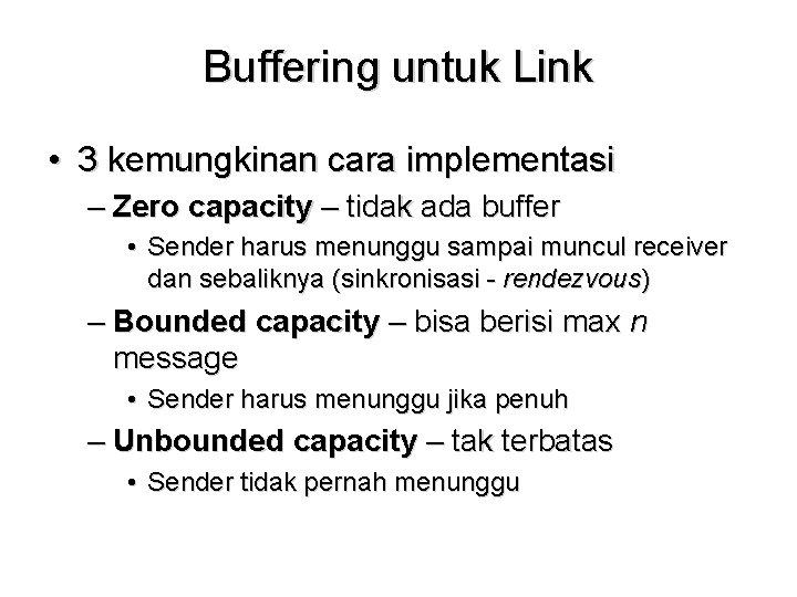 Buffering untuk Link • 3 kemungkinan cara implementasi – Zero capacity – tidak ada