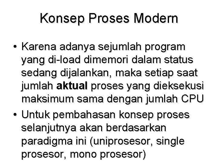 Konsep Proses Modern • Karena adanya sejumlah program yang di-load dimemori dalam status sedang
