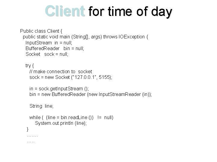 Client for time of day Public class Client { public static void main (String[],