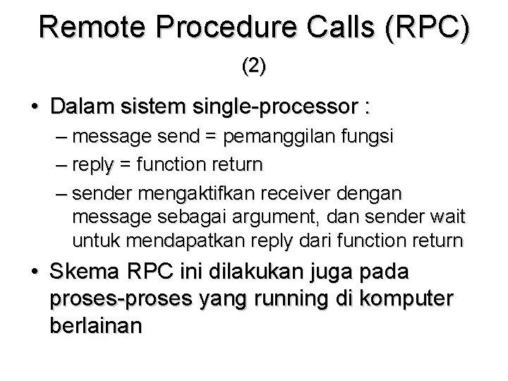 Remote Procedure Calls (RPC) (2) • Dalam sistem single-processor : – message send =