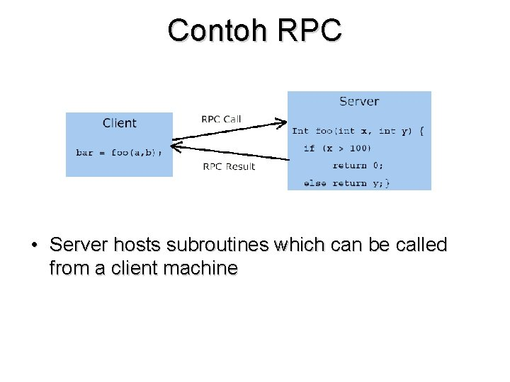 Contoh RPC • Server hosts subroutines which can be called from a client machine