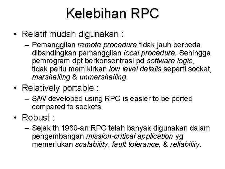 Kelebihan RPC • Relatif mudah digunakan : – Pemanggilan remote procedure tidak jauh berbeda