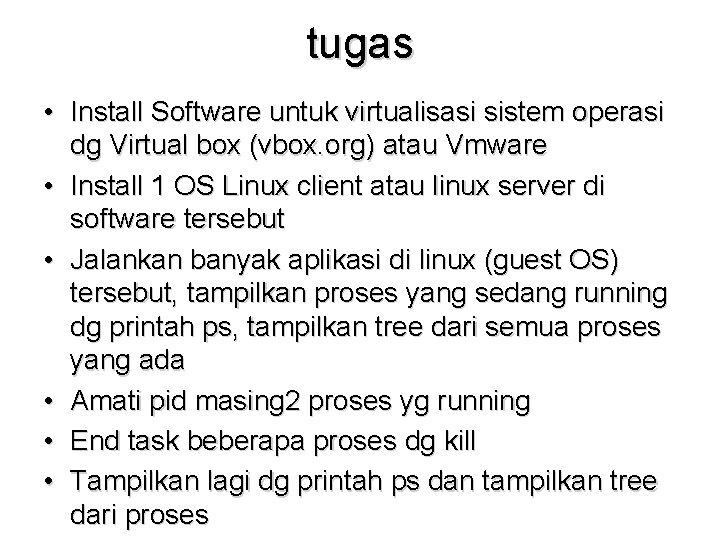 tugas • Install Software untuk virtualisasi sistem operasi dg Virtual box (vbox. org) atau