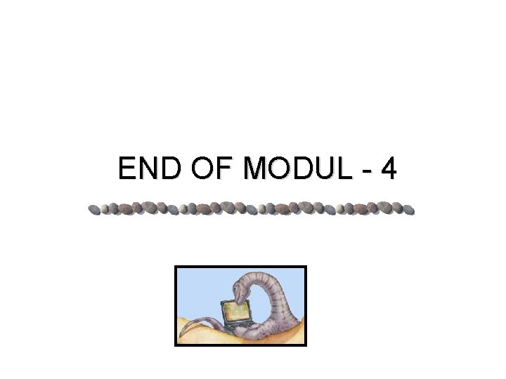 END OF MODUL - 4