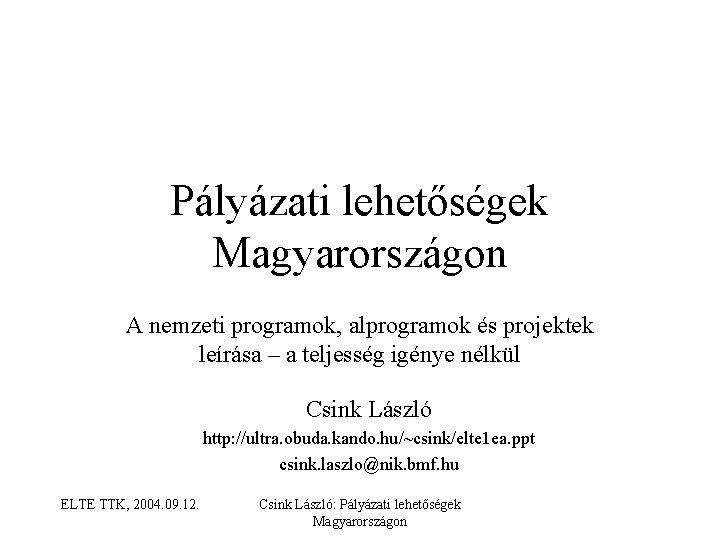 Pályázati lehetőségek Magyarországon A nemzeti programok, alprogramok és projektek leírása – a teljesség igénye