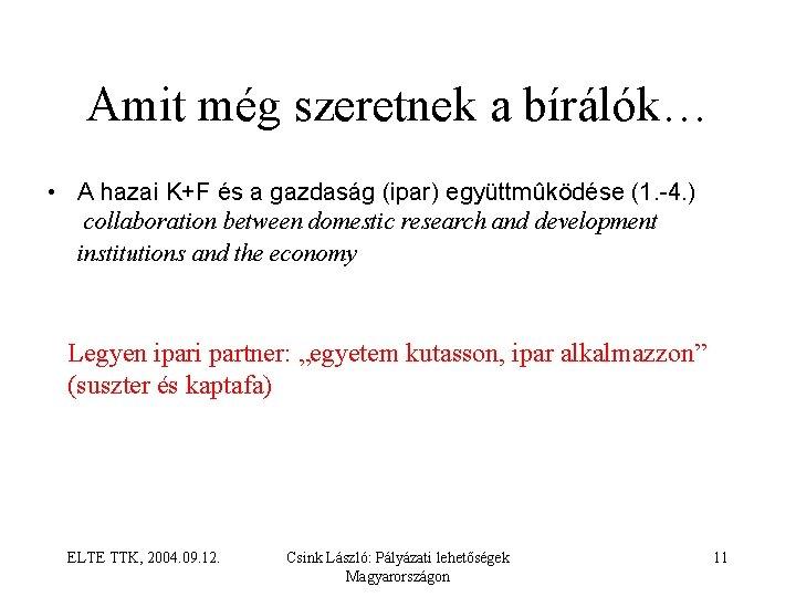 Amit még szeretnek a bírálók… • A hazai K+F és a gazdaság (ipar) együttmûködése