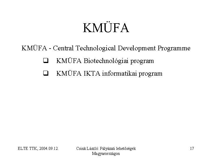 KMÜFA Central Technological Development Programme q KMÜFA Biotechnológiai program q KMÜFA IKTA informatikai program