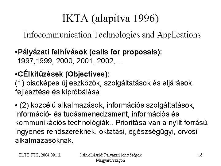 IKTA (alapítva 1996) Infocommunication Technologies and Applications • Pályázati felhívások (calls for proposals): 1997,