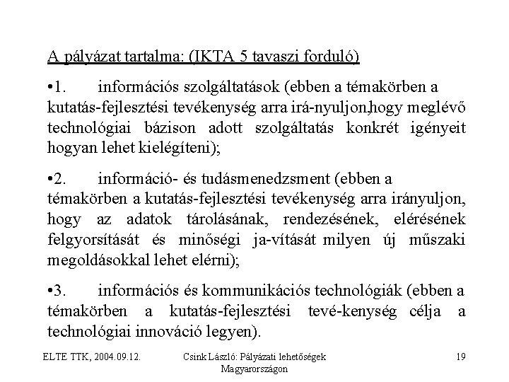 A pályázat tartalma: (IKTA 5 tavaszi forduló) • 1. információs szolgáltatások (ebben a témakörben