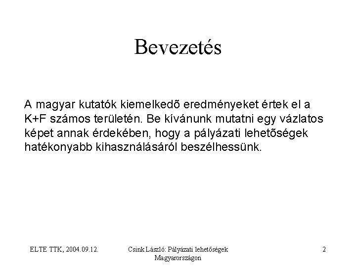 Bevezetés A magyar kutatók kiemelkedõ eredményeket értek el a K+F számos területén. Be kívánunk