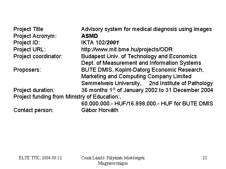 Project Title Project Acronym: Project ID: Project URL: Project coordinator: Advisory system for medical