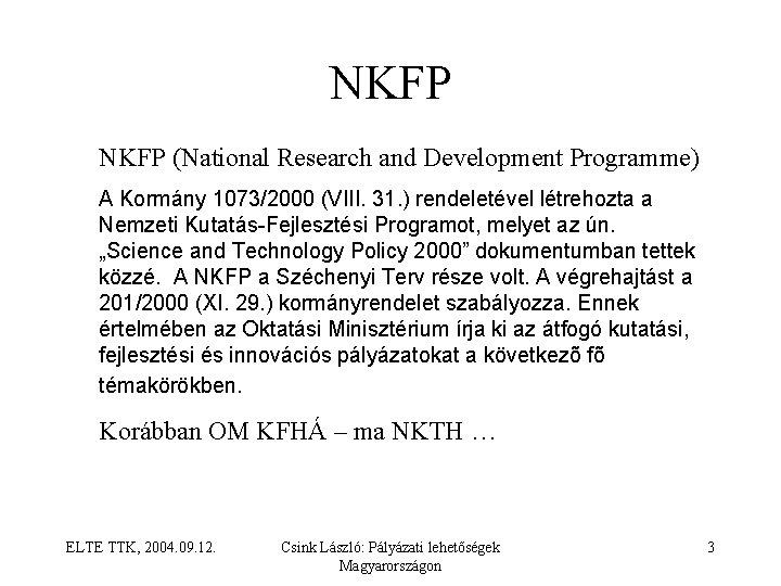 NKFP (National Research and Development Programme) A Kormány 1073/2000 (VIII. 31. ) rendeletével létrehozta