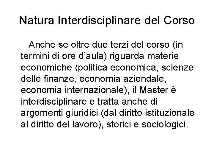 Natura Interdisciplinare del Corso Anche se oltre due terzi del corso (in termini di