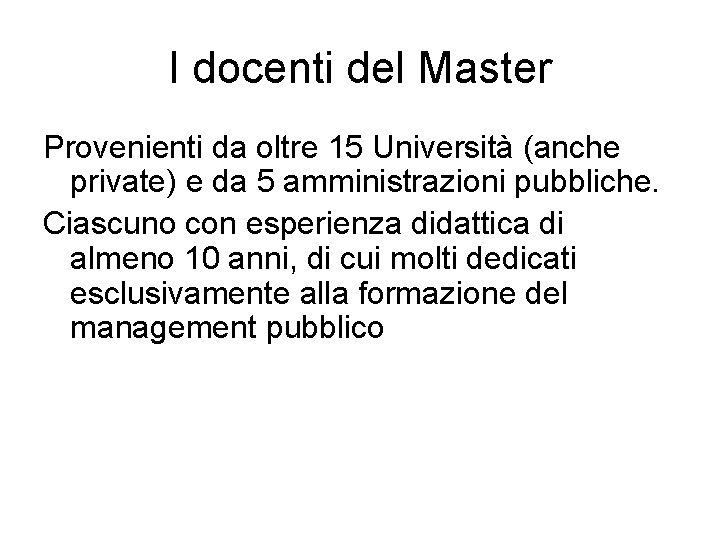 I docenti del Master Provenienti da oltre 15 Università (anche private) e da 5