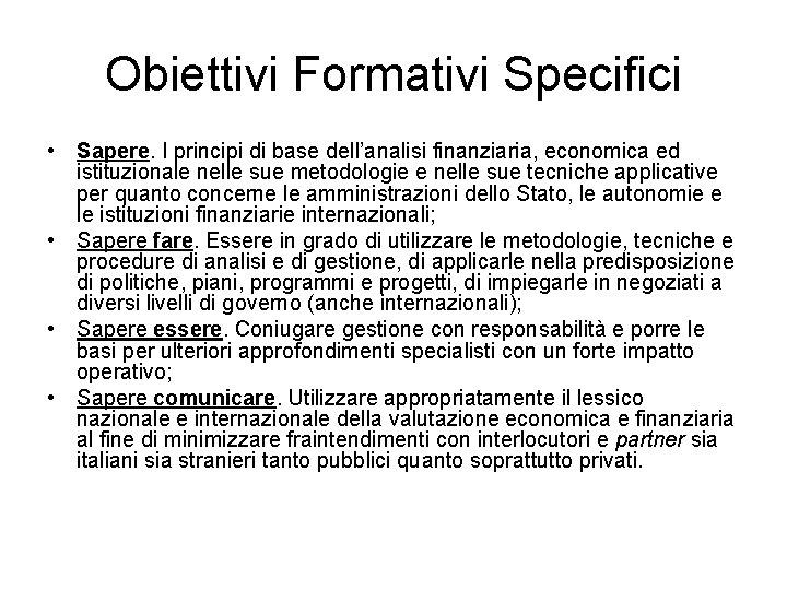 Obiettivi Formativi Specifici • Sapere. I principi di base dell'analisi finanziaria, economica ed istituzionale