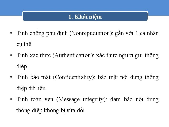 1. Khái niệm • Tính chống phủ định (Nonrepudiation): gắn với 1 cá nhân