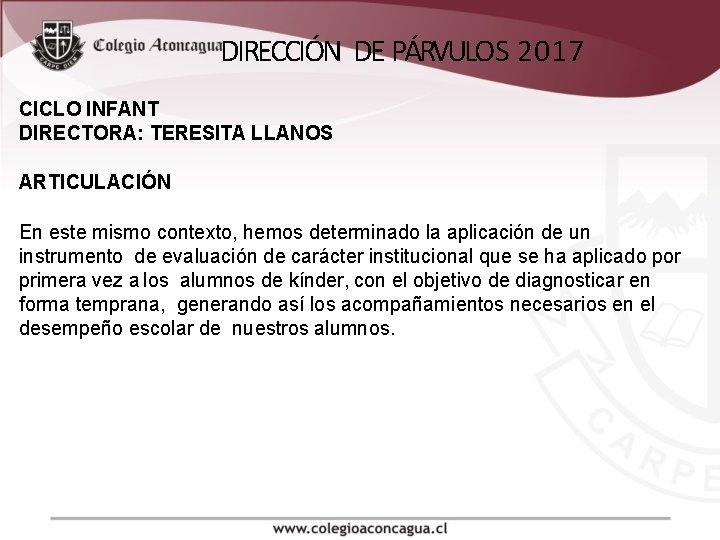 DIRECCIÓN DE PÁRVULO S 2017 CICLO INFANT DIRECTORA: TERESITA LLANOS ARTICULACIÓN En este mismo