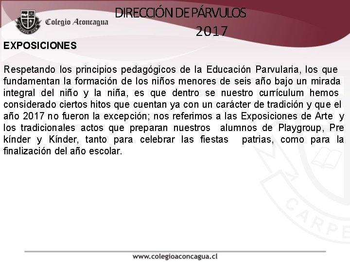EXPOSICIONES DIRECCIÓN DE PÁRVULOS 2017 Respetando los principios pedagógicos de la Educación Parvularia, los