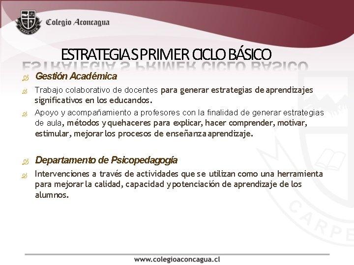 ESTRATEGIA S PRIMER CICLO BÁSICO Gestión Académica Trabajo colaborativo de docentes para generar estrategias