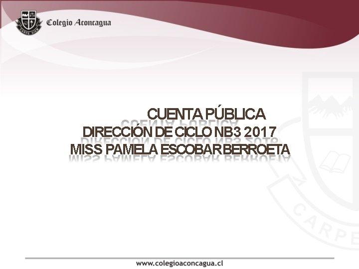 CUENTA PÚBLICA DIRECCIÓN DE CICLO NB 3 2017 MISS PAMELA ESCOBARBERROETA