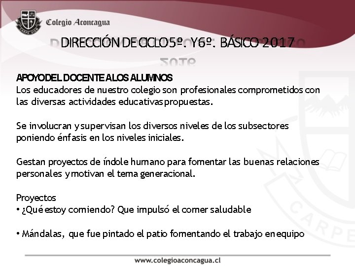 DIRECCIÓN DE CICLO 5º. Y 6º. BÁSICO 2017 APOYODEL DOCENTE ALOS ALUMNOS Los educadores