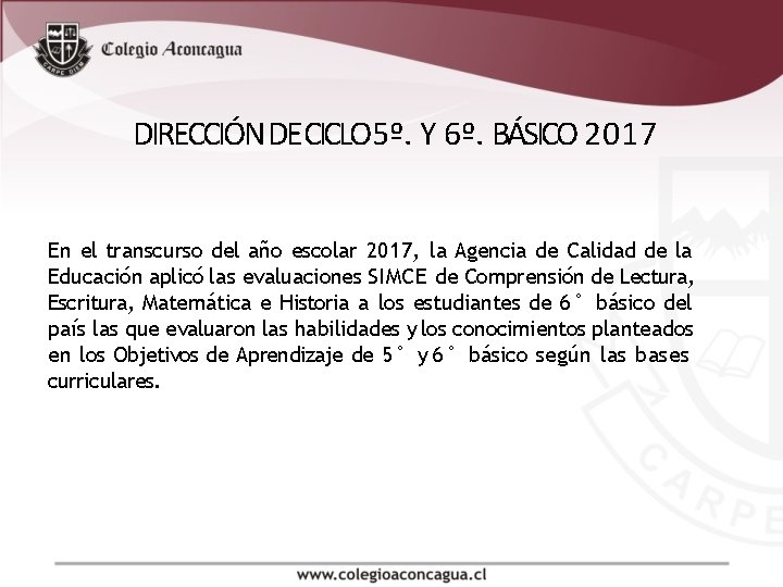 DIRECCIÓN DE CICLO 5º. Y 6º. BÁSICO 2017 En el transcurso del año escolar