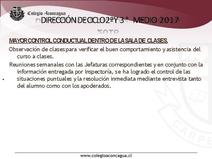 DIRECCIÓN DE CICLO 2ºY 3 ° MEDIO 2017 . MAYORCONTROL CONDUCTUAL DENTRO DE LASALADE