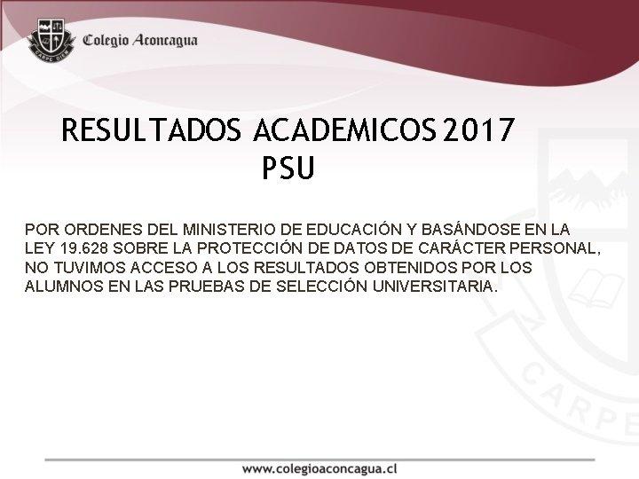 RESULTADOS ACADEMICOS 2017 PSU POR ORDENES DEL MINISTERIO DE EDUCACIÓN Y BASÁNDOSE EN LA