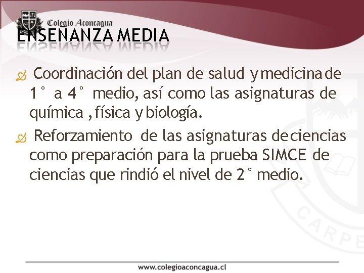 ENSEÑANZA MEDIA Coordinación del plan de salud y medicina de 1° a 4° medio,