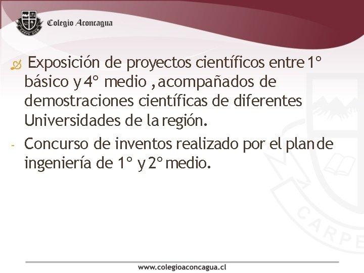 Exposición - de proyectos científicos entre 1º básico y 4º medio , acompañados