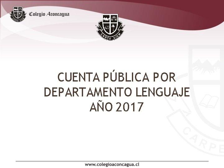 CUENTA PÚBLICA POR DEPARTAMENTO LENGUAJE AÑO 2017